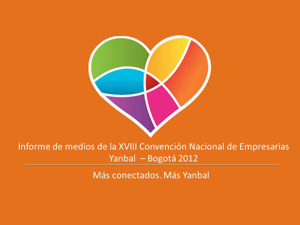 Informe de medios de la XVIII Convención Nacional de Empresarias Yanbal – Bogotá 2012 Más conectados. Más Yanbal