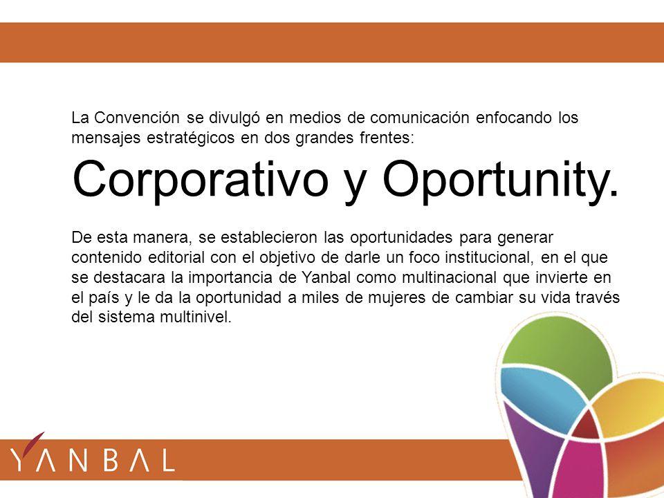 La Convención se divulgó en medios de comunicación enfocando los mensajes estratégicos en dos grandes frentes: Corporativo y Oportunity. De esta maner