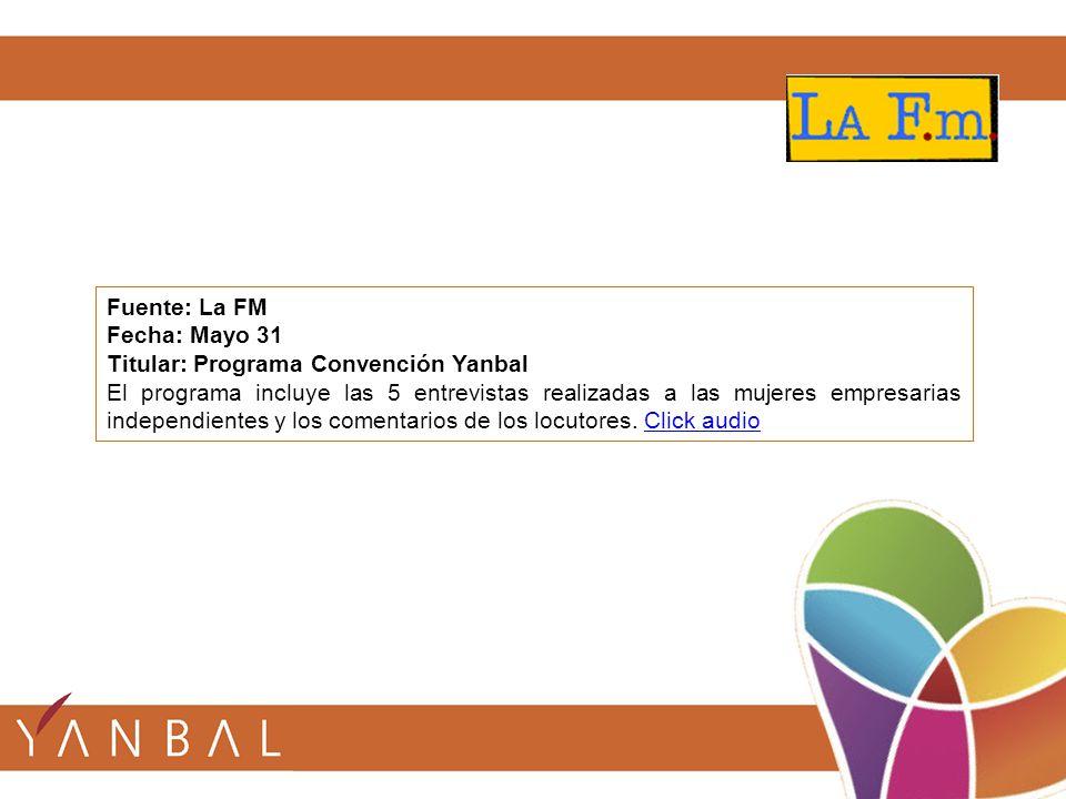 Fuente: La FM Fecha: Mayo 31 Titular: Programa Convención Yanbal El programa incluye las 5 entrevistas realizadas a las mujeres empresarias independientes y los comentarios de los locutores.