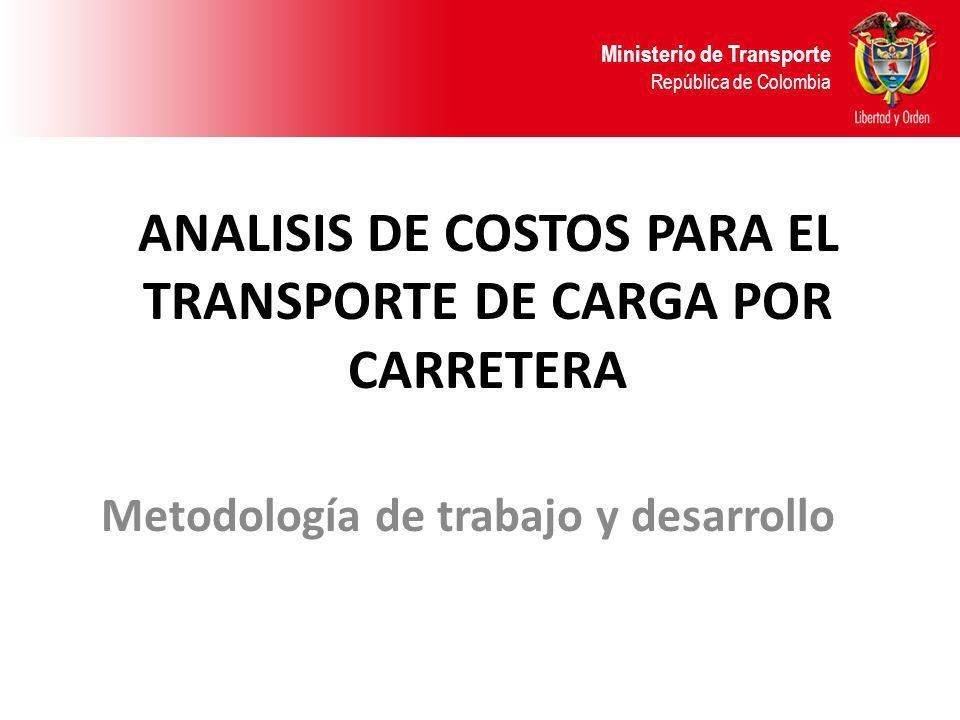 ANALISIS DE COSTOS PARA EL TRANSPORTE DE CARGA POR CARRETERA Metodología de trabajo y desarrollo