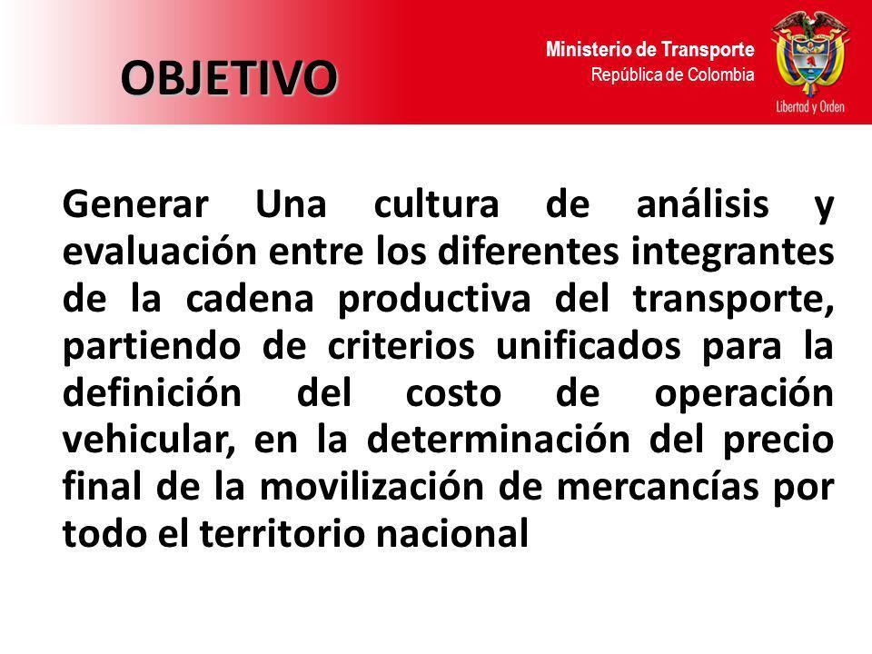 Ministerio de Transporte República de Colombia OBJETIVO Generar Una cultura de análisis y evaluación entre los diferentes integrantes de la cadena pro