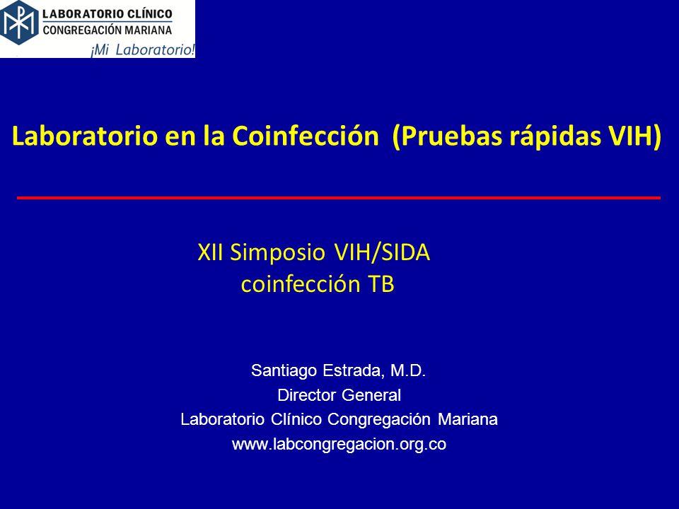 Laboratorio en la Coinfección (Pruebas rápidas VIH) Santiago Estrada, M.D.