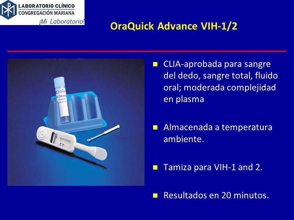 OraQuick Advance VIH-1/2 CLIA-aprobada para sangre del dedo, sangre total, fluido oral; moderada complejidad en plasma Almacenada a temperatura ambiente.