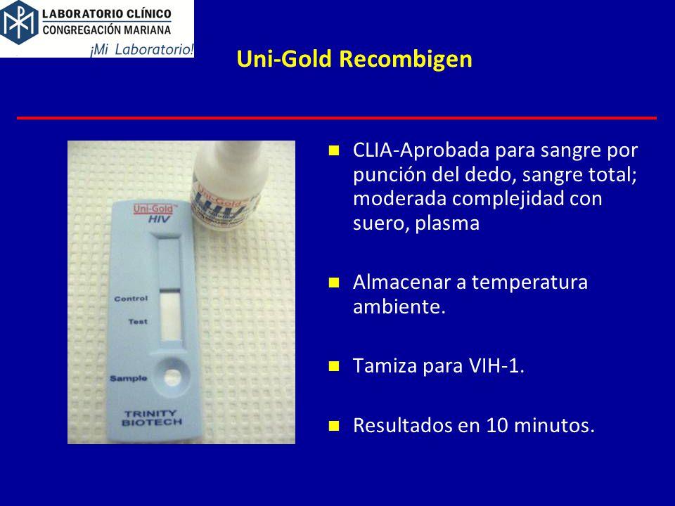 Uni-Gold Recombigen CLIA-Aprobada para sangre por punción del dedo, sangre total; moderada complejidad con suero, plasma Almacenar a temperatura ambiente.