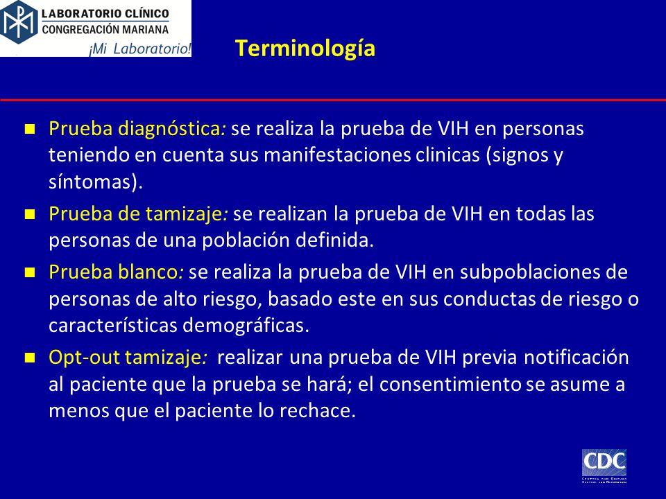 Terminología Prueba diagnóstica: se realiza la prueba de VIH en personas teniendo en cuenta sus manifestaciones clinicas (signos y síntomas). Prueba d
