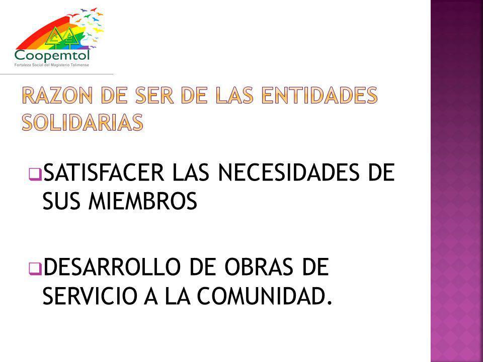 SATISFACER LAS NECESIDADES DE SUS MIEMBROS DESARROLLO DE OBRAS DE SERVICIO A LA COMUNIDAD.