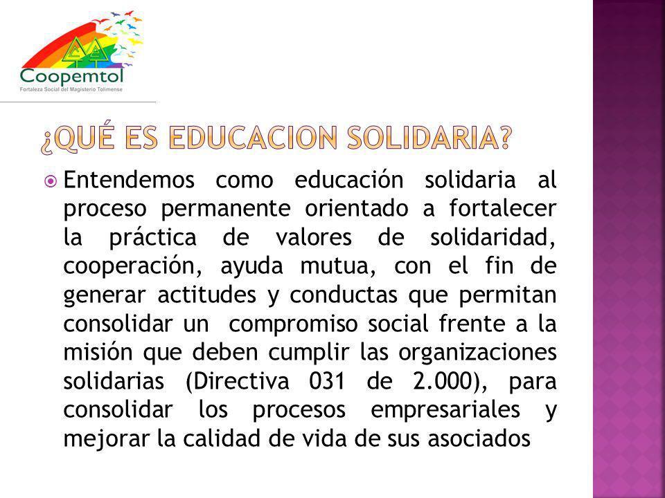Entendemos como educación solidaria al proceso permanente orientado a fortalecer la práctica de valores de solidaridad, cooperación, ayuda mutua, con