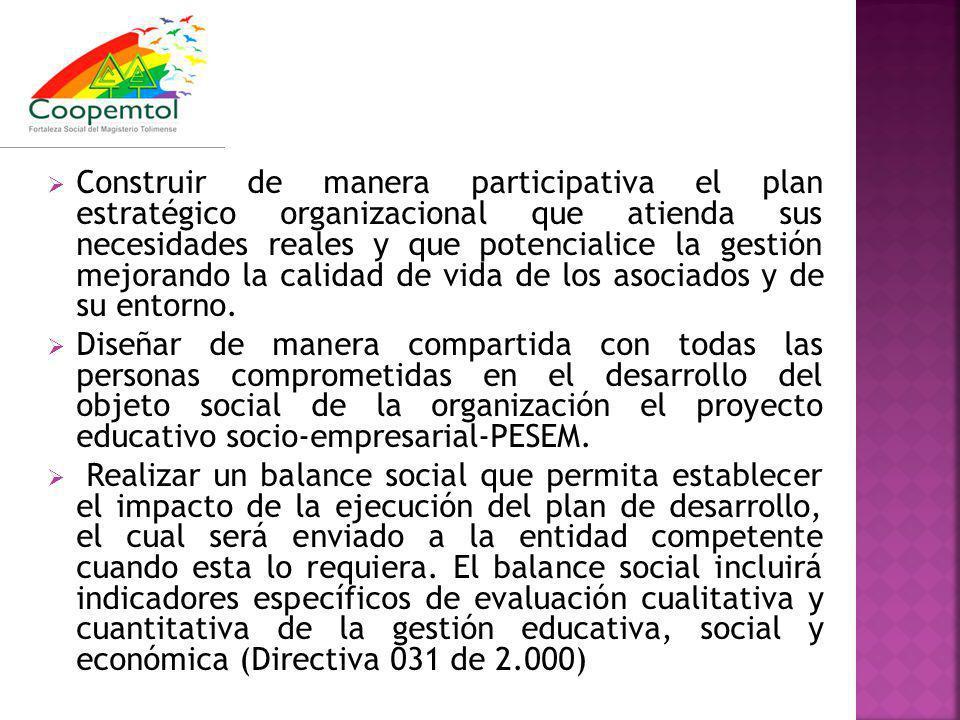 Construir de manera participativa el plan estratégico organizacional que atienda sus necesidades reales y que potencialice la gestión mejorando la calidad de vida de los asociados y de su entorno.