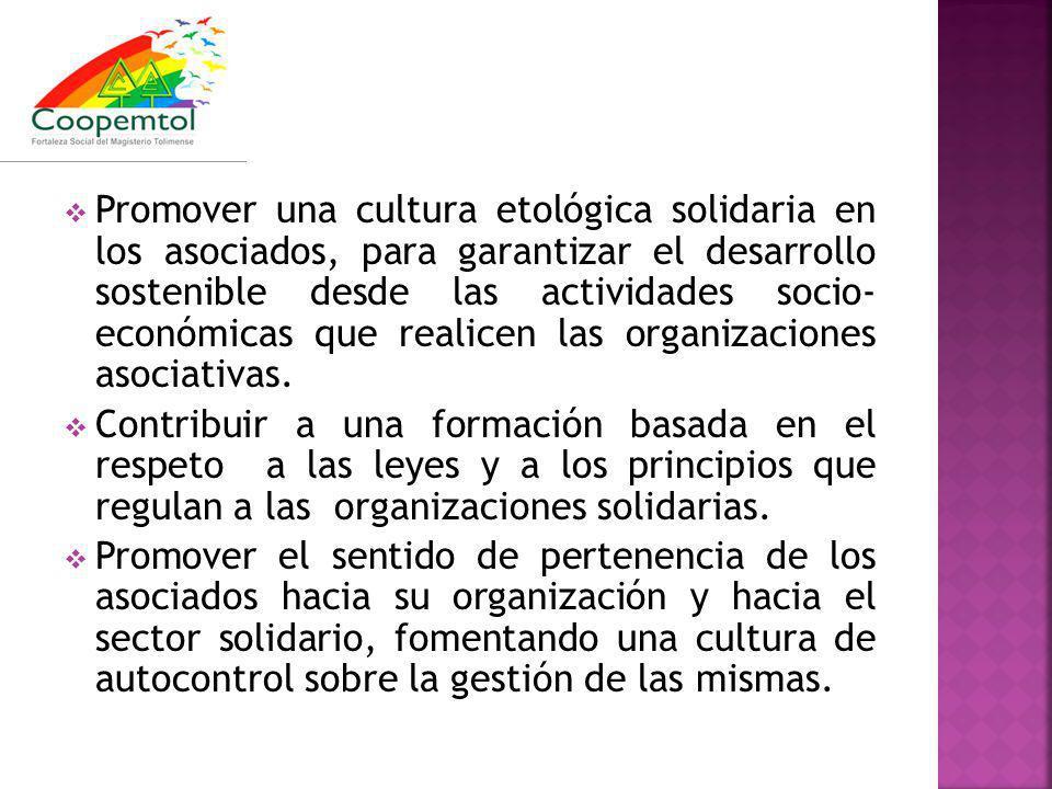Promover una cultura etológica solidaria en los asociados, para garantizar el desarrollo sostenible desde las actividades socio- económicas que realicen las organizaciones asociativas.