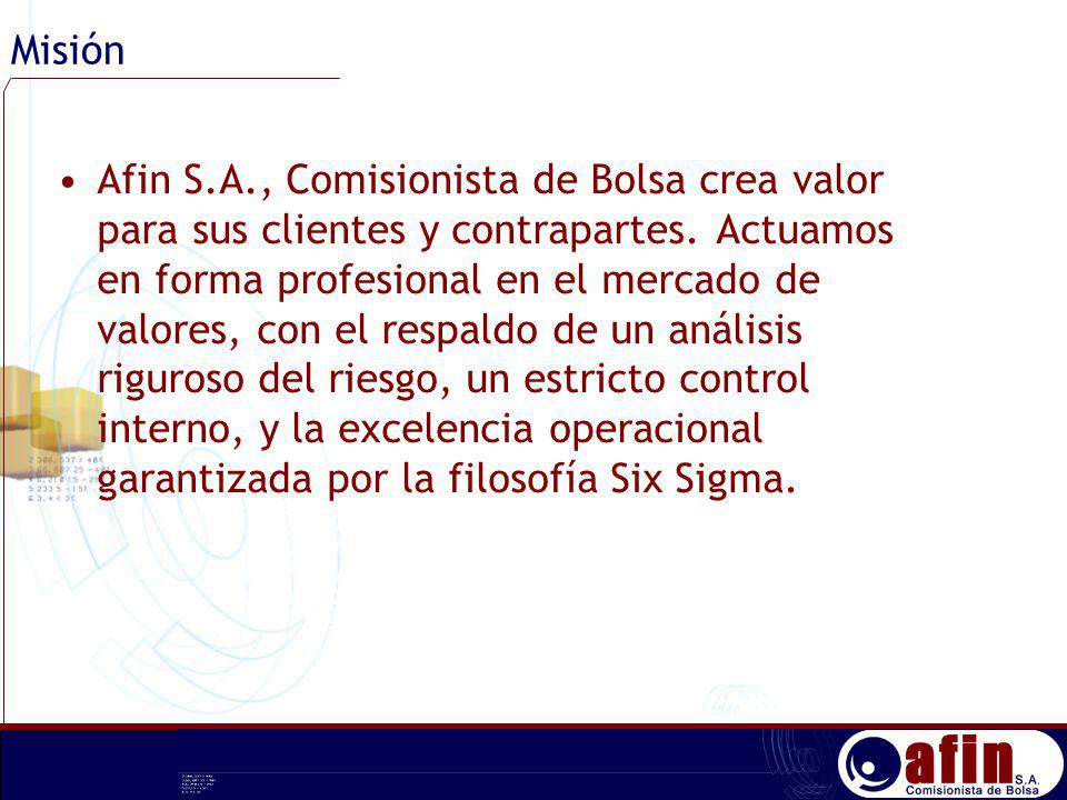 Misión Afin S.A., Comisionista de Bolsa crea valor para sus clientes y contrapartes. Actuamos en forma profesional en el mercado de valores, con el re