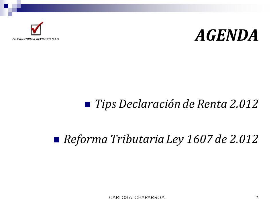 AGENDA Tips Declaración de Renta 2.012 Reforma Tributaria Ley 1607 de 2.012 CARLOS A. CHAPARRO A. 2