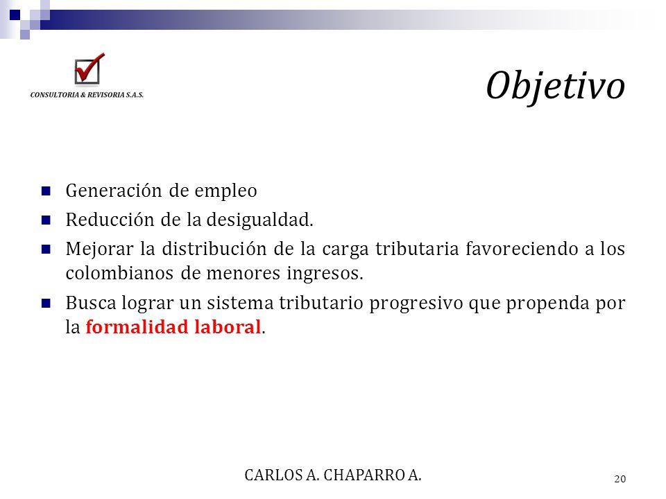 Objetivo Generación de empleo Reducción de la desigualdad. Mejorar la distribución de la carga tributaria favoreciendo a los colombianos de menores in