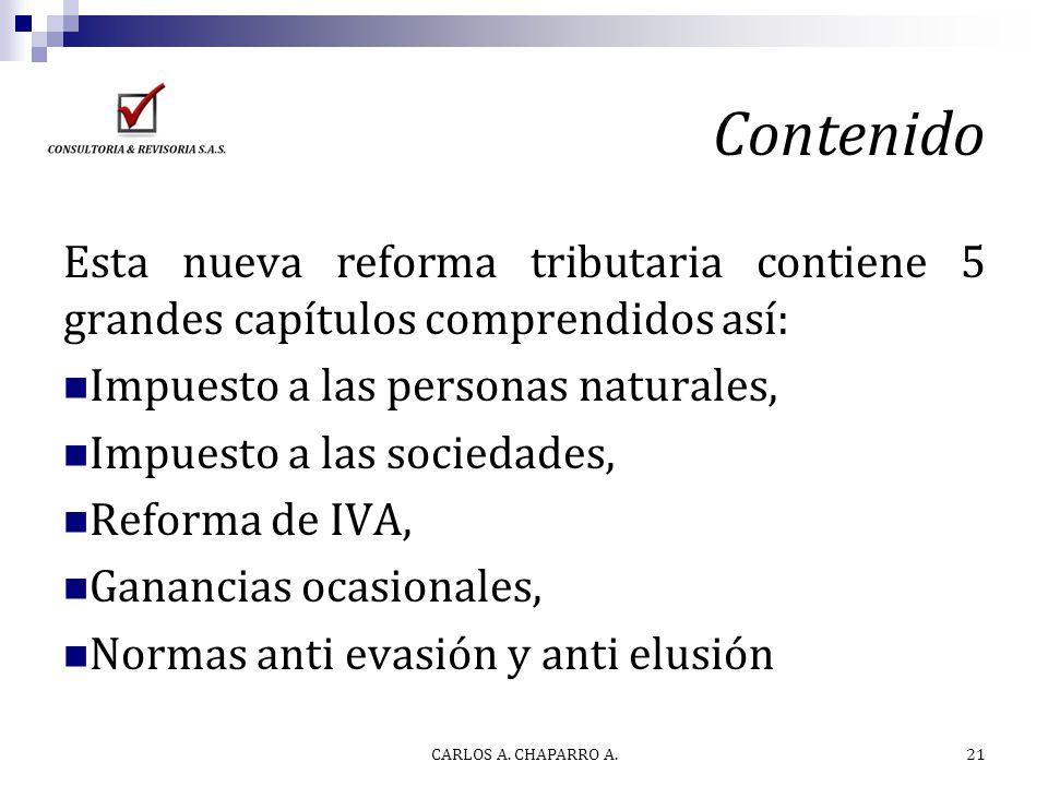Contenido Esta nueva reforma tributaria contiene 5 grandes capítulos comprendidos así: Impuesto a las personas naturales, Impuesto a las sociedades, R