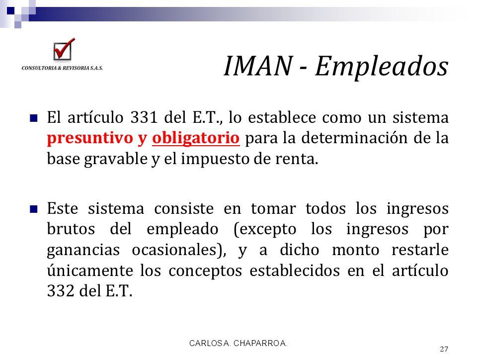 IMAN - Empleados El artículo 331 del E.T., lo establece como un sistema presuntivo y obligatorio para la determinación de la base gravable y el impues