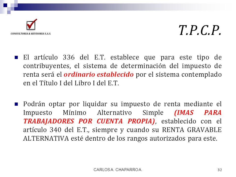 T.P.C.P. El artículo 336 del E.T. establece que para este tipo de contribuyentes, el sistema de determinación del impuesto de renta será el ordinario