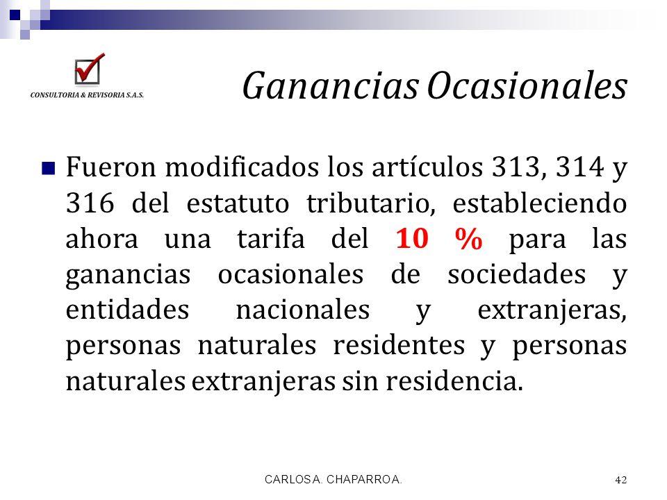 Ganancias Ocasionales Fueron modificados los artículos 313, 314 y 316 del estatuto tributario, estableciendo ahora una tarifa del 10 % para las gananc
