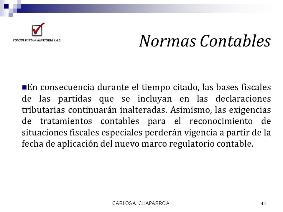 CARLOS A. CHAPARRO A. 44 Normas Contables En consecuencia durante el tiempo citado, las bases fiscales de las partidas que se incluyan en las declarac