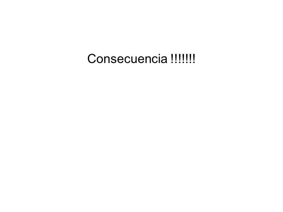 Consecuencia !!!!!!!