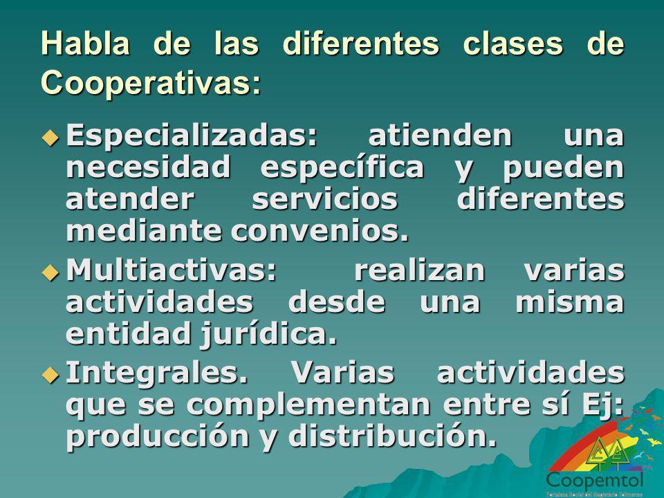 Habla de las diferentes clases de Cooperativas: Especializadas: atienden una necesidad específica y pueden atender servicios diferentes mediante conve