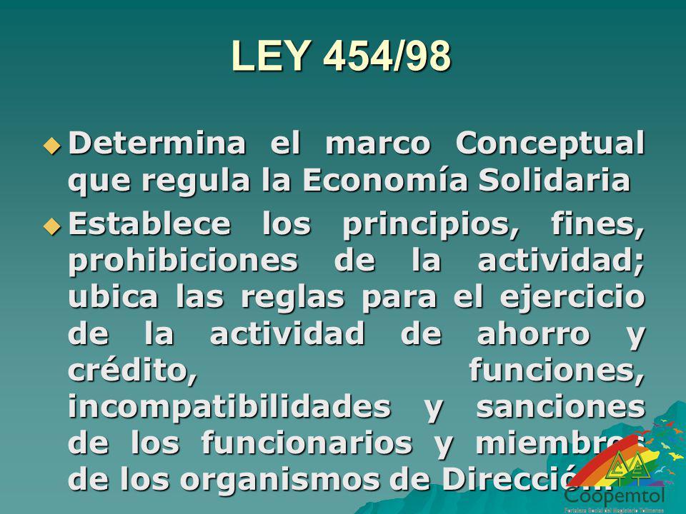 LEY 454/98 Determina el marco Conceptual que regula la Economía Solidaria Determina el marco Conceptual que regula la Economía Solidaria Establece los
