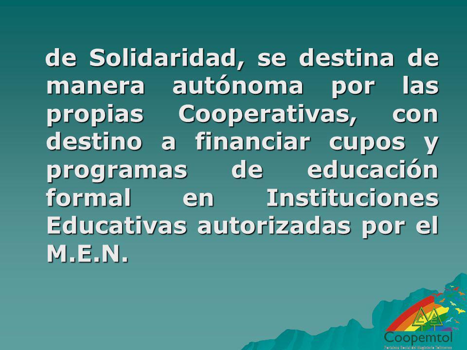 de Solidaridad, se destina de manera autónoma por las propias Cooperativas, con destino a financiar cupos y programas de educación formal en Instituci