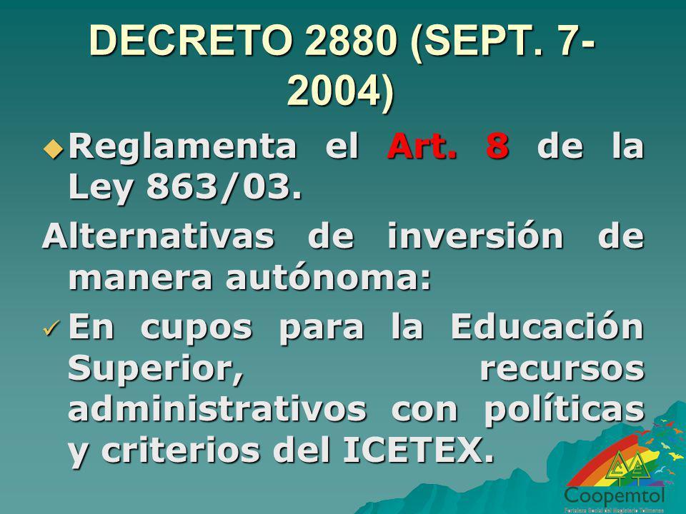 DECRETO 2880 (SEPT. 7- 2004) Reglamenta el Art. 8 de la Ley 863/03. Reglamenta el Art. 8 de la Ley 863/03. Alternativas de inversión de manera autónom