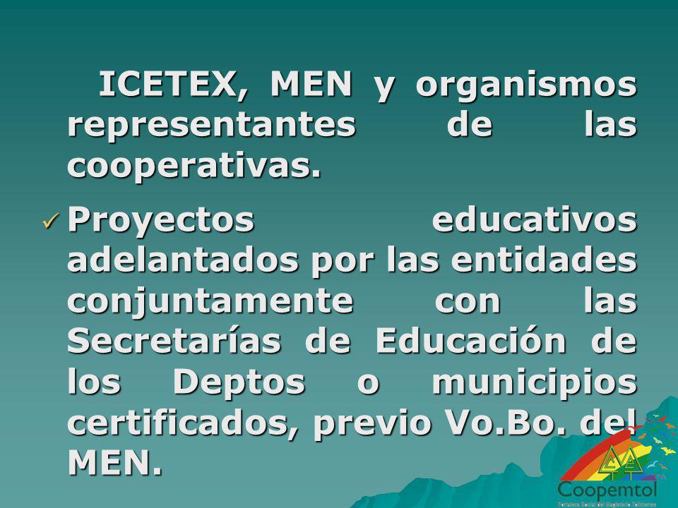 ICETEX, MEN y organismos representantes de las cooperativas. ICETEX, MEN y organismos representantes de las cooperativas. Proyectos educativos adelant