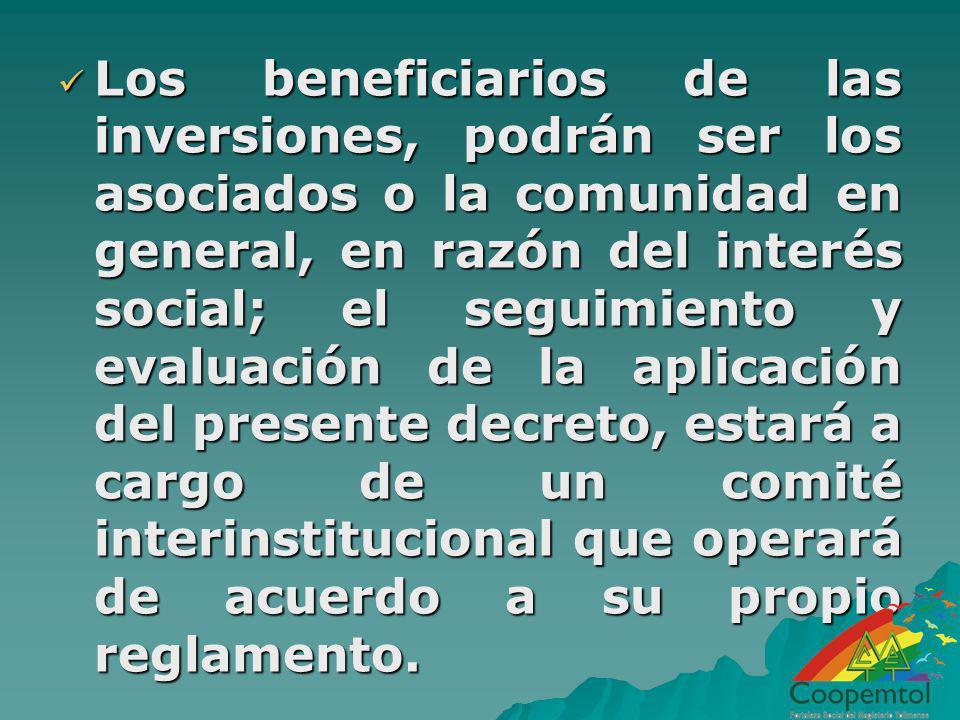 Los beneficiarios de las inversiones, podrán ser los asociados o la comunidad en general, en razón del interés social; el seguimiento y evaluación de