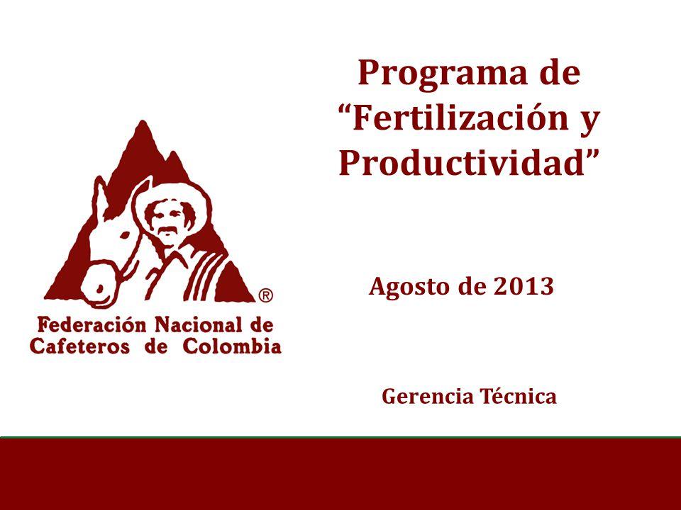 Programa de Fertilización y Productividad Gerencia Técnica Agosto de 2013