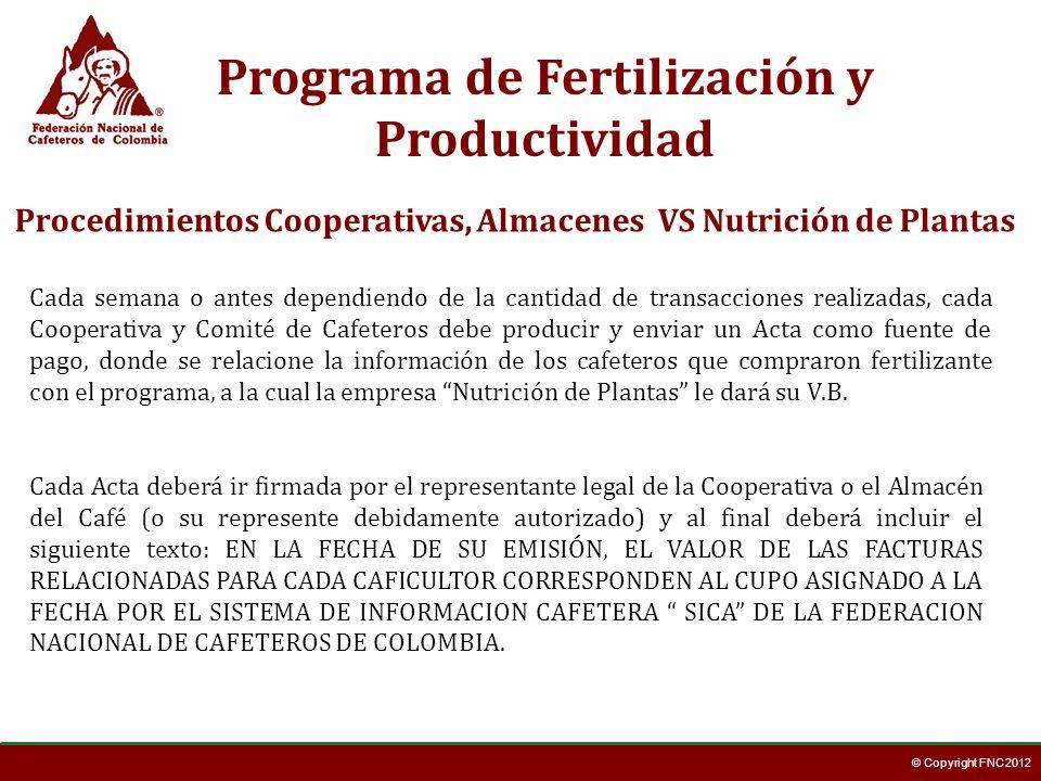 © Copyright FNC 2012 Programa de Fertilización y Productividad Procedimientos Cooperativas, Almacenes VS Nutrición de Plantas Cada semana o antes depe