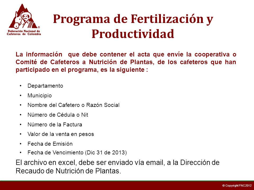 © Copyright FNC 2012 Programa de Fertilización y Productividad La información que debe contener el acta que envíe la cooperativa o Comité de Cafeteros