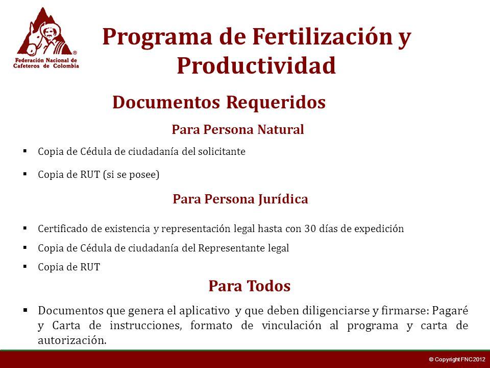 © Copyright FNC 2012 Programa de Fertilización y Productividad Documentos Requeridos Copia de Cédula de ciudadanía del solicitante Certificado de exis
