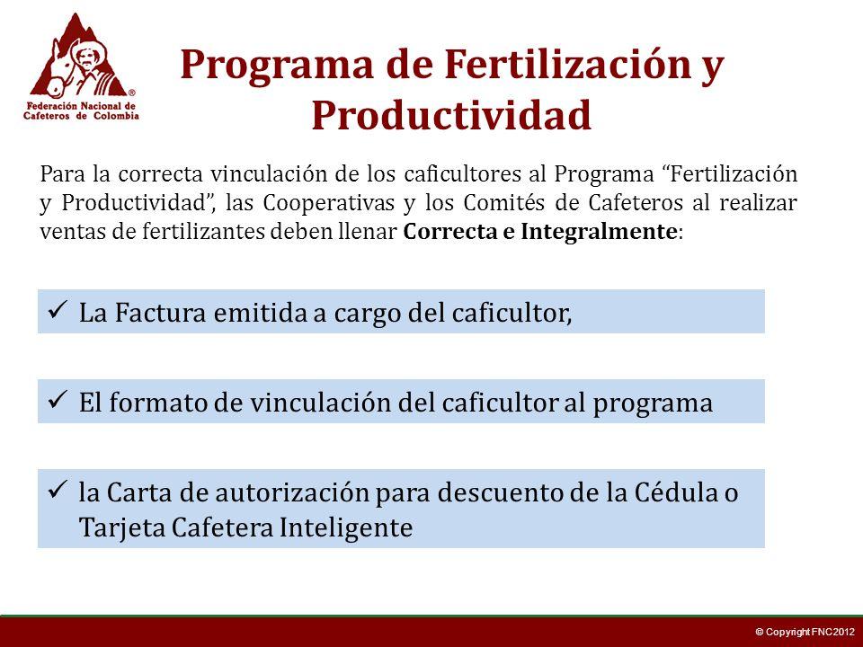 © Copyright FNC 2012 Para la correcta vinculación de los caficultores al Programa Fertilización y Productividad, las Cooperativas y los Comités de Caf