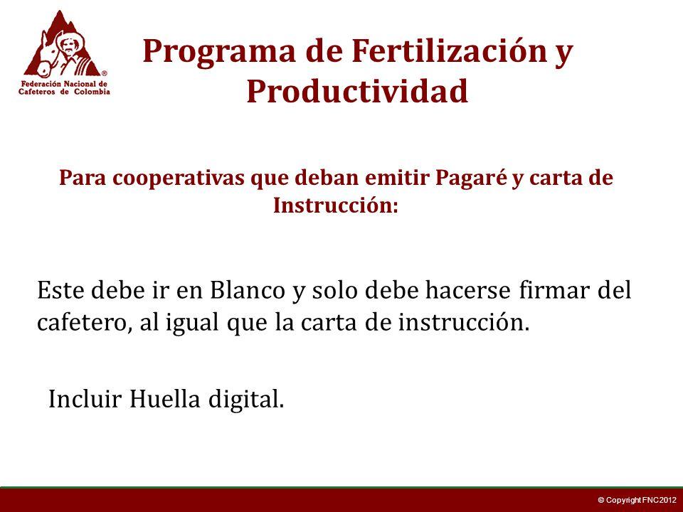 © Copyright FNC 2012 Programa de Fertilización y Productividad Para cooperativas que deban emitir Pagaré y carta de Instrucción: Este debe ir en Blanc