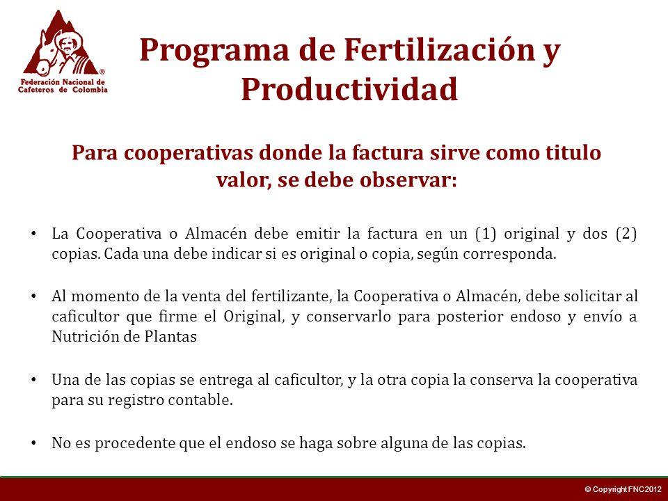 © Copyright FNC 2012 Programa de Fertilización y Productividad Para cooperativas donde la factura sirve como titulo valor, se debe observar: La Cooperativa o Almacén debe emitir la factura en un (1) original y dos (2) copias.