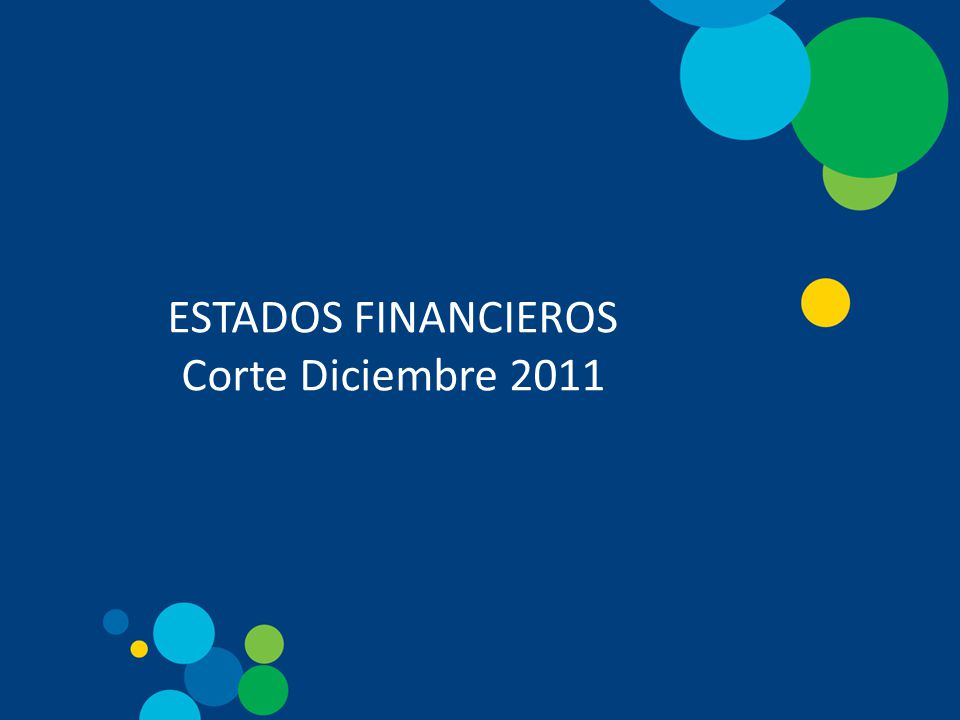 Diciembre 31 2011 (COP$ miles de millones) Diciembre 31 2010 (COP$ miles de millones) Estados Financieros Corte Diciembre 2011 Balance General Razón de Liquidez 1.53Razón de Liquidez 1.43