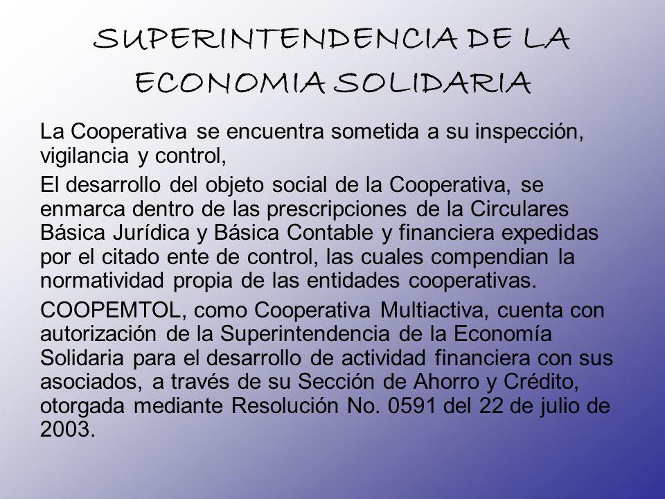 SUPERINTENDENCIA DE LA ECONOMIA SOLIDARIA La Cooperativa se encuentra sometida a su inspección, vigilancia y control, El desarrollo del objeto social