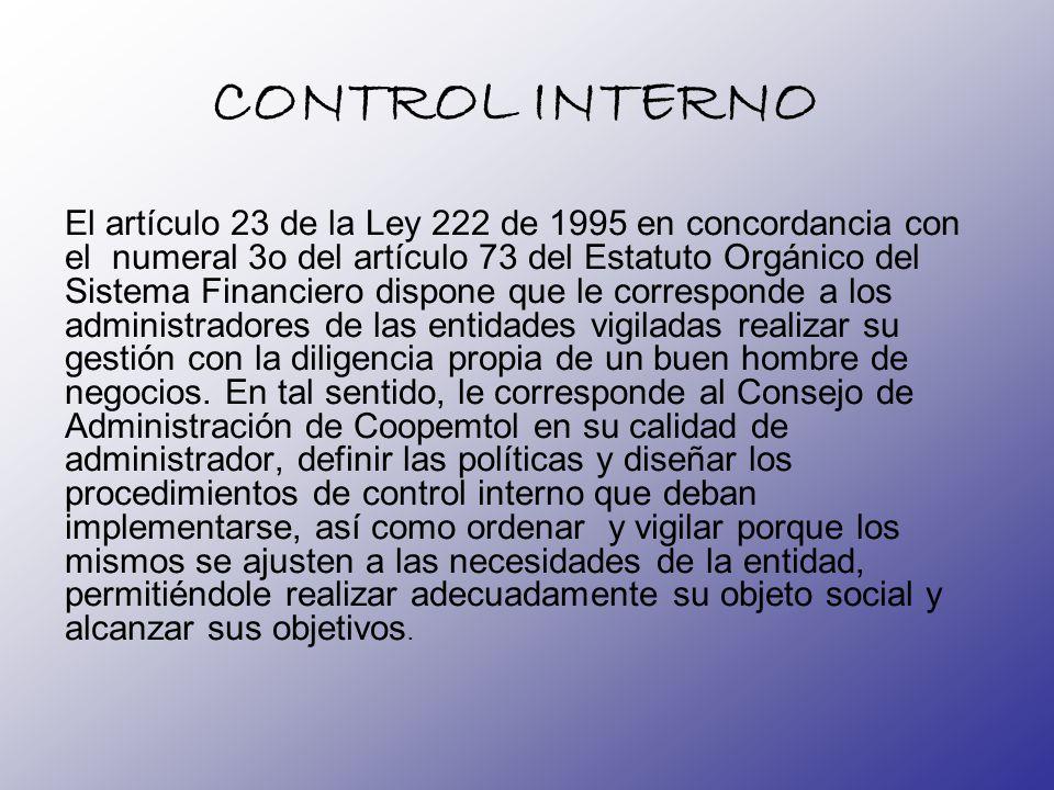 CONTROL INTERNO El artículo 23 de la Ley 222 de 1995 en concordancia con el numeral 3o del artículo 73 del Estatuto Orgánico del Sistema Financiero di