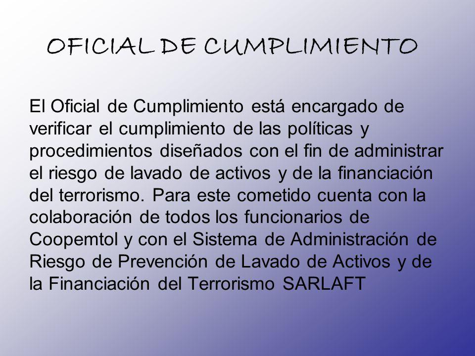OFICIAL DE CUMPLIMIENTO El Oficial de Cumplimiento está encargado de verificar el cumplimiento de las políticas y procedimientos diseñados con el fin