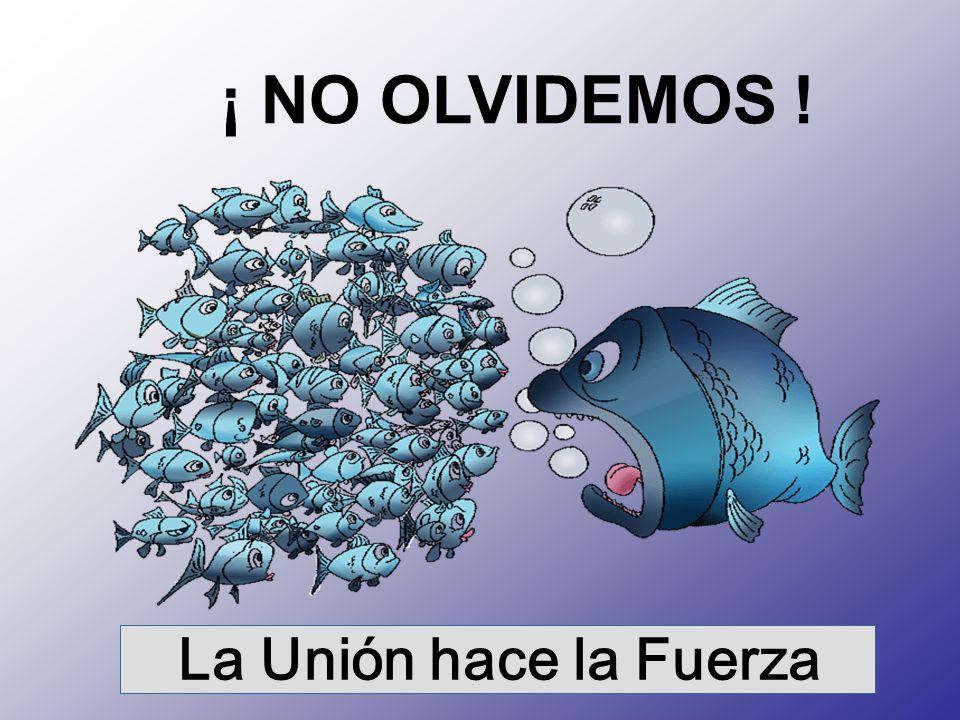 ¡ NO OLVIDEMOS ! La Unión hace la Fuerza