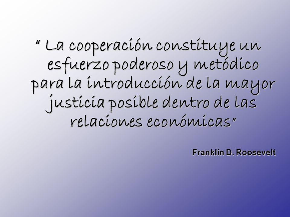 La cooperación constituye un esfuerzo poderoso y metódico para la introducción de la mayor justicia posible dentro de las relaciones económicas Frankl