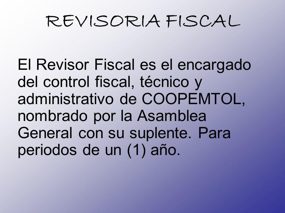 REVISORIA FISCAL El Revisor Fiscal es el encargado del control fiscal, técnico y administrativo de COOPEMTOL, nombrado por la Asamblea General con su