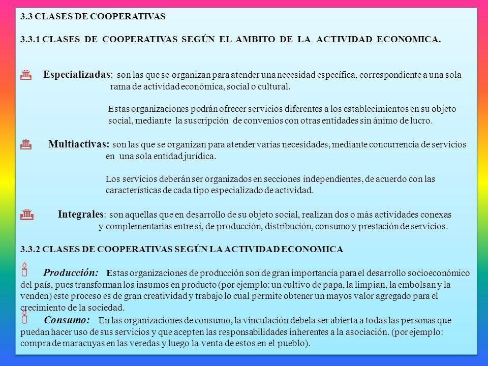 3.3 CLASES DE COOPERATIVAS 3.3.1 CLASES DE COOPERATIVAS SEGÚN EL AMBITO DE LA ACTIVIDAD ECONOMICA. Especializadas: son las que se organizan para atend
