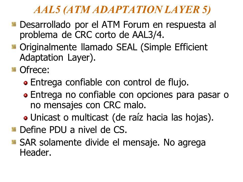 AAL5 (ATM ADAPTATION LAYER 5) Desarrollado por el ATM Forum en respuesta al problema de CRC corto de AAL3/4. Originalmente llamado SEAL (Simple Effici