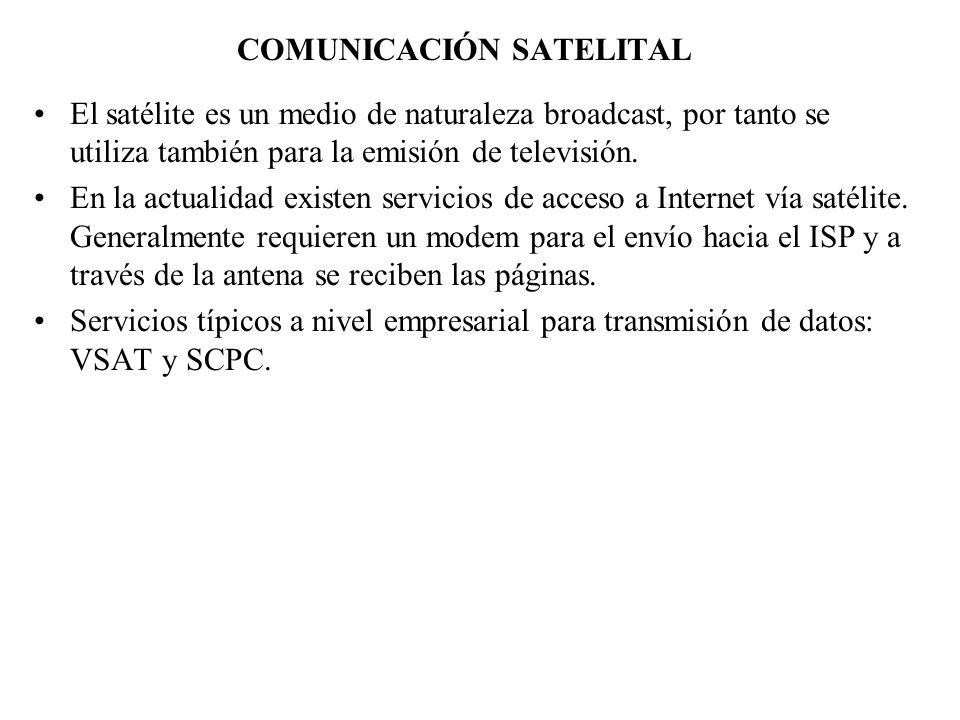 COMUNICACIÓN SATELITAL El satélite es un medio de naturaleza broadcast, por tanto se utiliza también para la emisión de televisión. En la actualidad e