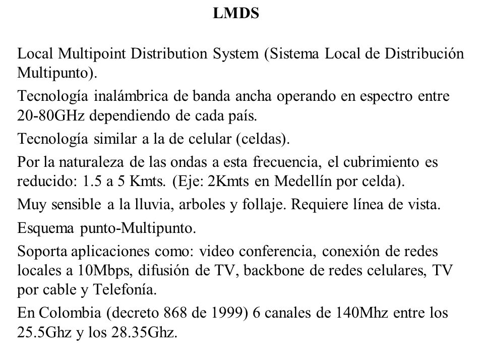 LMDS Local Multipoint Distribution System (Sistema Local de Distribución Multipunto). Tecnología inalámbrica de banda ancha operando en espectro entre