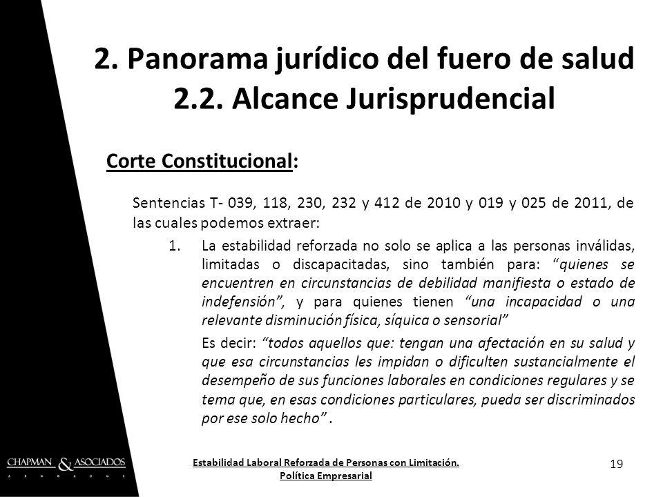 Corte Constitucional: Sentencias T- 039, 118, 230, 232 y 412 de 2010 y 019 y 025 de 2011, de las cuales podemos extraer: 1.La estabilidad reforzada no