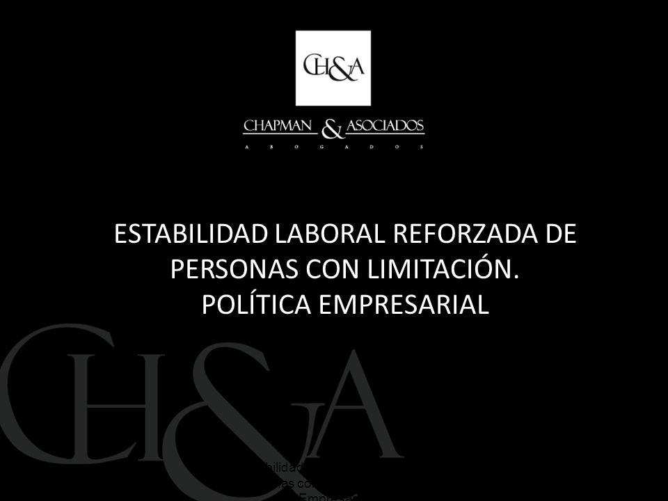 ESTABILIDAD LABORAL REFORZADA DE PERSONAS CON LIMITACIÓN. POLÍTICA EMPRESARIAL 2Estabilidad Laboral Reforzada de Personas con Limitación. Política Emp