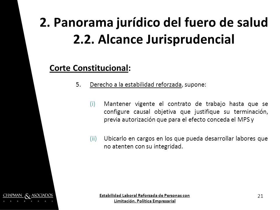 Corte Constitucional: 5.Derecho a la estabilidad reforzada, supone: (i)Mantener vigente el contrato de trabajo hasta que se configure causal objetiva