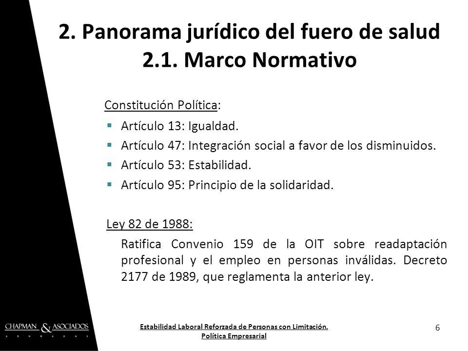 Constitución Política: Artículo 13: Igualdad. Artículo 47: Integración social a favor de los disminuidos. Artículo 53: Estabilidad. Artículo 95: Princ